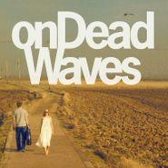 onDeadWaves, onDeadWaves (LP)