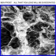 "Ben Frost, All That You Love Will Be Eviscerated (12"")"