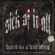 Sick Of It All, Based On A True Story (CD)