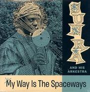 Sun Ra, My Way Is The Spaceways (LP)