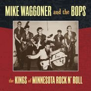 Mike Waggoner & The Bops, The Kings Of Minnesota Rock N' Roll (LP)