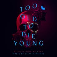Cliff Martinez, Too Old To Die Young [OST] [Colored Vinyl] (LP)