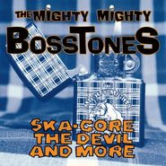 The Mighty Mighty Bosstones, Ska-Core, The Devil And More (CD)