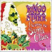 Ringo Starr, I Wanna Be Santa Claus (CD)