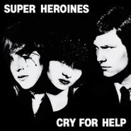 Super Heroines, Cry For Help (LP)