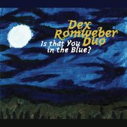 Dex Romweber Duo, Is That You In The Blue? (LP)