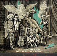 Various Artists, Too Late To Pray: Defiant Chicago Roots (CD)