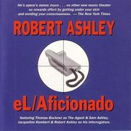 Robert Ashley, El Aficionado (CD)