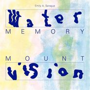 Emily A. Sprague, Water Memory / Mount Vision (LP)