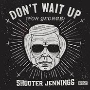 "Shooter Jennings, Don't Wait Up (For George) (10"")"
