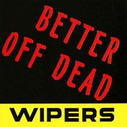 "The Wipers, Better Off Dead [Record Store Day] (7"")"