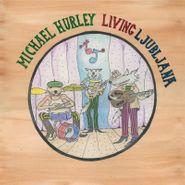 Michael Hurley, Living Ljubljana (LP)