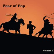 Fear Of Pop, Volume I [Orange Vinyl] (LP)