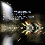Ken Vandermark, Noise Of Our Time (CD)