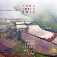 Fred Frith Trio, Closer To The Ground (CD)
