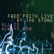 Fred Frith, All Is Always Now: Live At The Stone (CD)