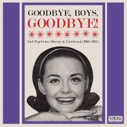 Various Artists, Goodbye, Boys, Goodbye! Girl Pop Gems: Obscure & Unreleased (1963-1967) (CD)