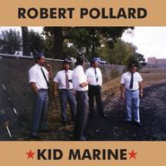 Robert Pollard, Kid Marine (LP)