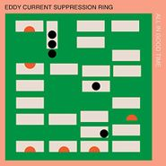 Eddy Current Suppression Ring, All In Good Time (LP)