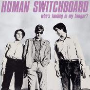 Human Switchboard, Who's Landing In My Hangar? (LP)