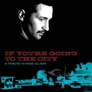 Various Artists, If You're Going To The City: A Tribute To Mose Allison (CD)