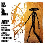 My Cat Is An Alien, ATP: Nightmare Before Christmas 2006 Curated By Thurston Moore (LP)