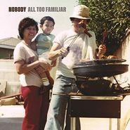 Nobody, All Too Familiar (LP)