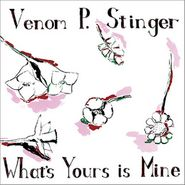 Venom P. Stinger, What's Yours Is Mine (LP)