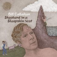 Bill Callahan, Shepherd In A Sheepskin Vest (LP)