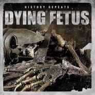 Dying Fetus, History Repeats (LP)
