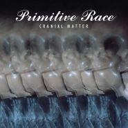 Primitive Race, Cranial Matter (CD)