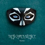 Then Comes Silence, Machine (CD)