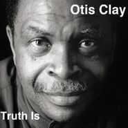 Otis Clay, Truth Is: Putting Love Back Into The Music (CD)