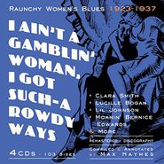 Various Artists, I Ain't A Gamblin' Woman, I Got Such-A Rowdy Ways: Raunchy Women's Blues 1923-1937 (CD)