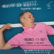 "Selector Dub Narcotic, Bounce It Out (Bounce It On Out) / Melodica Bounce (7"")"