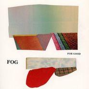 Fog, For Good (LP)