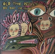 Old Time Relijun, See Now And Know (LP)