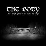 The Body, I Have Fought Against It, But I Can't Any Longer. (CD)