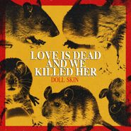 Doll Skin, Love Is Dead And We Killed Her (CD)
