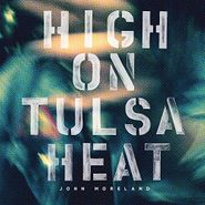 John Moreland, High On Tulsa Heat (CD)