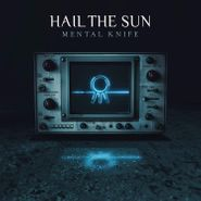 Hail The Sun, Mental Knife (LP)