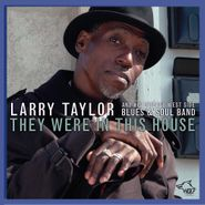 Larry Taylor And His Chicago West Side Blues & Soul Band, They Were In This House (CD)