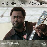 Eddie Taylor, Jr., So Called Friends (CD)