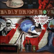 Badly Drawn Boy, Have You Fed The Fish? (CD)