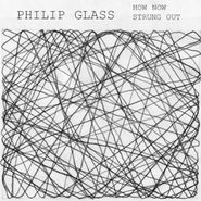 Philip Glass, How Now Strung Out (CD)