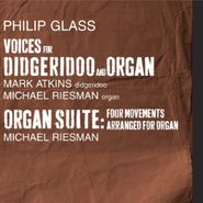 Philip Glass, Voices For Digeridoo And Organ; Organ Suite: Four Movements Arranged For Organ (CD)