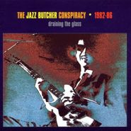 The Jazz Butcher Conspiracy, Draining The Glass 1982-86 (CD)