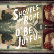 Shovels & Rope, O' Be Joyful (CD)