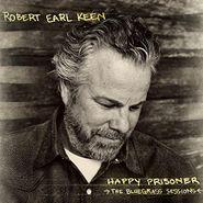 Robert Earl Keen, Happy Prisoner: The Bluegrass Sessions (LP)