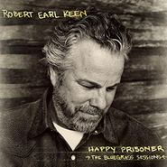 Robert Earl Keen, Happy Prisoner: The Bluegrass Sessions (CD)